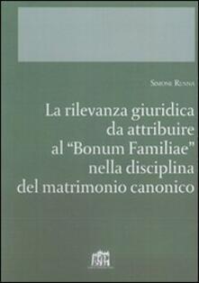 """La rilevanza giuridica da attribuire al """"Bonum familiae"""" nella disciplina del matrimonio canonico - Simone Renna - copertina"""