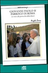 Libro Giovanni Paolo II Parroco di Roma. Le visite alle parrocchie delle diocesi Angelo Zema
