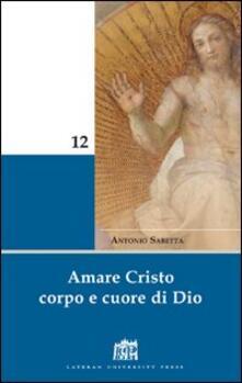 Amare Cristo corpo e cuore di Dio. Meditazioni - Antonio Sabetta - copertina