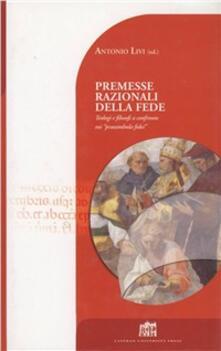 Premesse razionali della fede. Teologi e filosofi a confronto sui «preambula fidei» - Antonio Livi - copertina