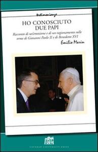 Ho conosciuto due papi. Racconto di un'emozione e di un ragionamento sulle orme di GPII e Benedetto XVI