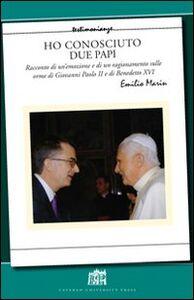 Libro Ho conosciuto due papi. Racconto di un'emozione e di un ragionamento sulle orme di GPII e Benedetto XVI Emilio Marin