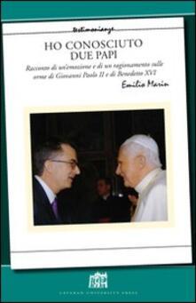Ho conosciuto due papi. Racconto di un'emozione e di un ragionamento sulle orme di GPII e Benedetto XVI - Emilio Marin - copertina