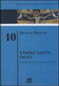 Foto Cover di Essere santi oggi. Il progetto di Dio per la nostra vita, Libro di Donna Orsuto, edito da Lateran University Press