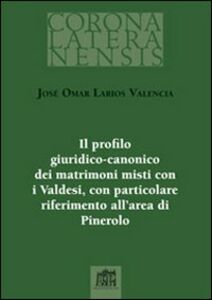 Foto Cover di Il profilo giuridico-canonico dei matrimoni misti con i Valdesi, con particolare riferimento all'area di Pinerolo, Libro di José O. Larios Valencia, edito da Lateran University Press