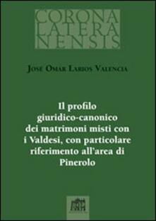 Il profilo giuridico-canonico dei matrimoni misti con i Valdesi, con particolare riferimento all'area di Pinerolo - José Omar Larios Valencia - copertina