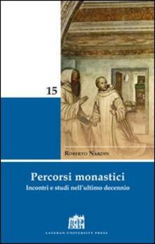 Percorsi monastici. Incontri e studi nell'ultimo decennio - Roberto Nardin - copertina