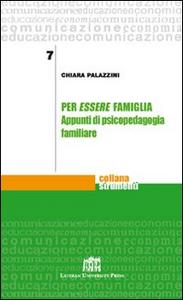 Libro Per essere famiglia. Appunti di psicopedagogia familiare Chiara Palazzini