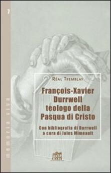 Francois-Xavier Durrwell teologo della Pasqua di Cristo - Réal Tremblay - copertina