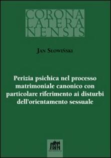 Perizia psichica nel processo matrimoniale canonico con particolare riferimento ai disturbi dell`orientamento sessuale - Jan Slowinski - copertina