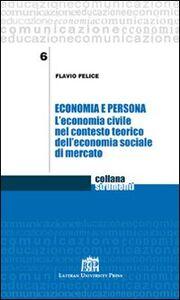 Foto Cover di Economia e persona. L'economia civile nel contesto teorico dell'economia sociale di mercato, Libro di Flavio Felice, edito da Lateran University Press