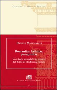 Romanitas, latinitas, peregrinitas. Uno studio essenziale sui principi del diritto di cittadinanza romano - Daniele Mattiangeli - copertina