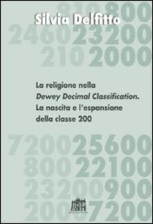 La religione nella Dewey Decimal Classification. La nascita e l'espansione della classe 200 - Silvia Delfitto - copertina