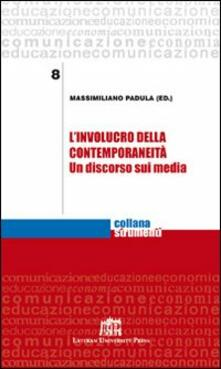 L' involucro della contemporaneità. Un discorso sui media - Massimiliano Padula - copertina