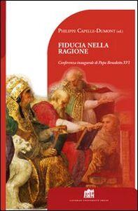 Foto Cover di Fiducia nella ragione. Conferenza inaugurale di Papa Benedetto XVI, Libro di Philippe Capelle-Dumont, edito da Lateran University Press