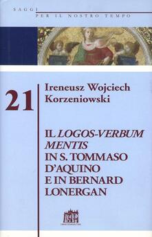Logos-Verbum Mentis in s. Tommaso d'Aquino e in Bernard Lonergan - Ireneus Korzeniowski - copertina