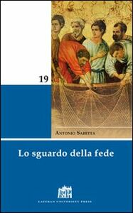 Libro Lo sguardo della fede Antonio Sabetta