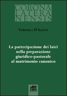 La Partecipazione dei laici nella preparazione giuridico-pastorale al matrimonio canonico - Veronica D'Alleva - copertina
