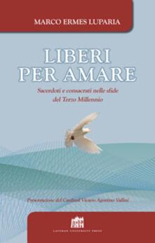 Liberi per amare. Sacerdoti e consacrati nelle sfide del Terzo Millennio - Marco Ermes Luparia - copertina