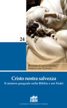 Cristo nostra salvezza. Il mistero pasquale nella Bibbia e nei Padri - Raniero Cantalamessa,Enrico Dal Covolo - copertina