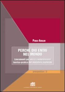 Libro Perché Dio entri nel mondo. Lineamenti per una ri-comprensione teorico-pratica del ministero pastorale Paolo Asolan