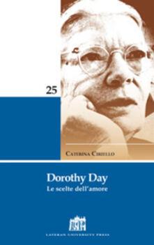 Dorothy Day. Le scelte dell'amore - Caterina Ciriello - copertina