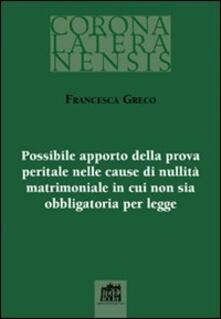 Possibile apporto della prova peritale nelle cause di nullità matrimoniale in cui non sia obbligatoria per legge - Francesca Greco - copertina