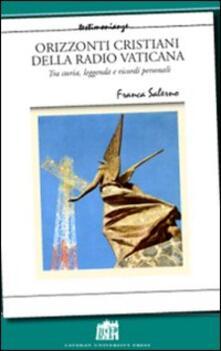 Orizzonti cristiani della Radio Vaticana. Tra storia, leggenda e ricordi personali - Franca Salerno - copertina