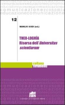 Theo-loghìa. Risorsa dell'Universitas scientiarum - Manlio Sodi - copertina