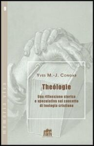 Libro Teologia. Una riflessione storica e speculativa sul concetto di teologia cristiana Yves Congar