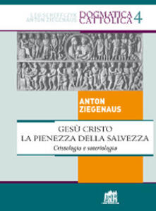 Gesù Cristo la pienezza della salvezza. Cristologia e soteriologia - Anton Ziegenaus - copertina
