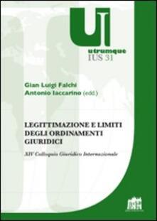 Legittimazione e limiti degli ordinamenti giuridici. XIV Colloquio Giuridico Internazionale - copertina