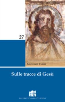 Sulle tracce di Gesù - Giovanni Carrù - copertina