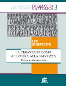 La creazione come apertura alla salvezza. Dottrina sulla creazione - Leo Scheffczyk - copertina