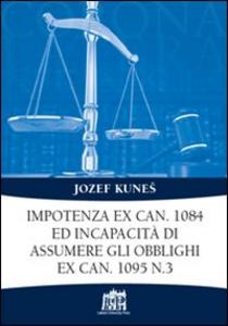 Libro Impotenza ex can. 1084 ed incapacità di assumere gli obblighi ex can. 1095 n. 3 Jozef Kunes