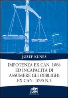 Impotenza ex can. 1084 ed incapacità di assumere gli obblighi ex can. 1095 n. 3 - Jozef Kunes - copertina