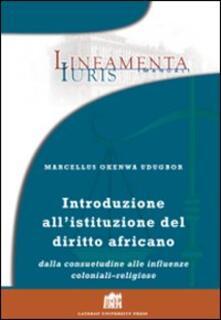 Introduzione all'istituzione del diritto africano. Dalla consuetudine alle influenze coloniali-religiose - Marcellus O. Udugbor - copertina