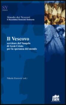 Il vescovo. Servitore del Vangelo di Gesù Cristo per la speranza del mondo - Nikola Eterovic - copertina