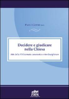 Decidere e giudicare nella Chiesa. Atti della VI Giornata canonistica interdisciplinare - Paolo Gherri - copertina