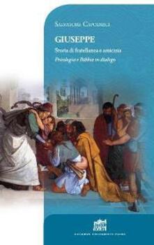 Giuseppe. Storia di fratellanza e amicizia. Psicologia e Bibbia in dialogo - Salvatore Capodieci - copertina