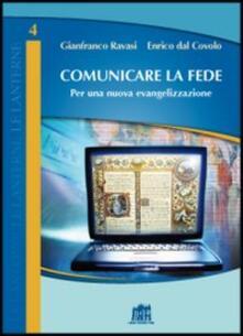 Comunicare la fede. Per una nuova evangelizzazione - Gianfranco Ravasi,Enrico Dal Covolo - copertina