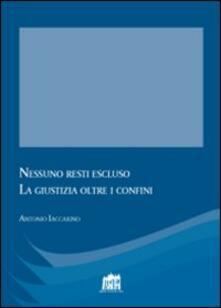Nessuno resti escluso. La giustizia oltre i confini - Antonio Iaccarino - copertina