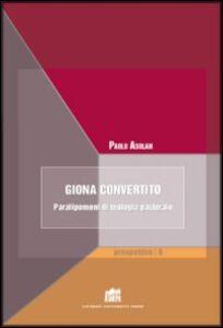 Libro Giona convertito. Paralipomeni di teologia pastorale Paolo Asolan