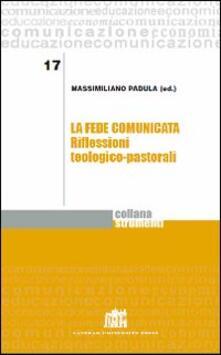 La fede comunicata. Riflessioni teologico-pastorali - Massimiliano Padula - copertina