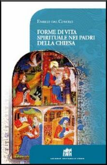 Forme di vita spirituale nei padri della Chiesa - Enrico Dal Covolo - copertina