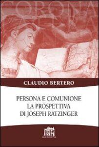 Libro Persona e comunione. La prospettiva di Joseph Ratzinger Claudio Bertero