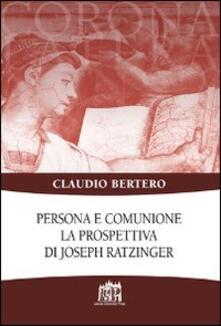 Persona e comunione. La prospettiva di Joseph Ratzinger - Claudio Bertero - copertina