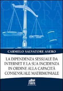 La dipendenza sessuale da internet e la sua incidenza in ordine alla capacità consensuale matrimoniale - Carmelo S. Asero - copertina