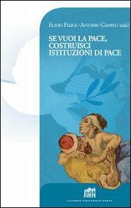 Libro Se vuoi la pace costruisci istituzioni di pace. Atti del Colloquio Internazionale di Dottrina sociale della Chiesa