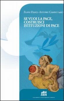 Se vuoi la pace costruisci istituzioni di pace. Atti del Colloquio Internazionale di Dottrina sociale della Chiesa - copertina